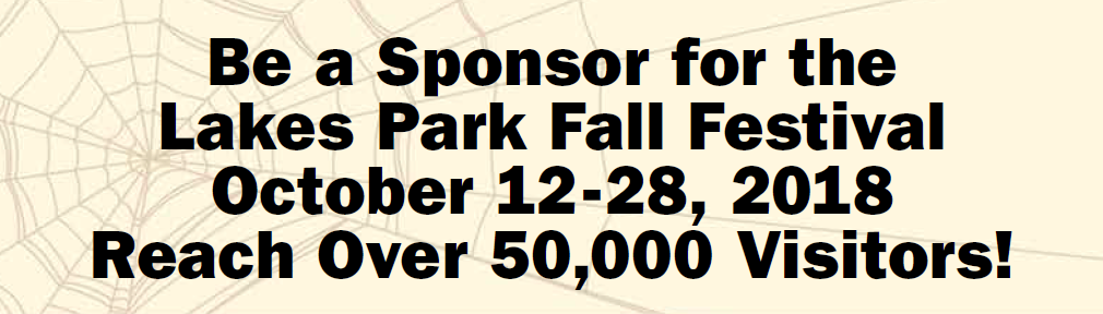 Be a sponsor for the Lakes Park Fall Festival October 12 - 28, 2018. Reach over 50,000 visitors!